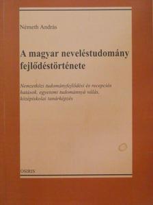 Németh András - A magyar neveléstudomány fejlődéstörténete [antikvár]