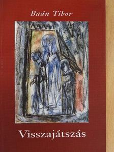 Baán Tibor - Visszajátszás [antikvár]