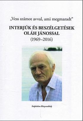 """vál., és szerk.: Stamler Ábel - """"Vess számot avval, ami megmaradt..."""" - interjúk és beszélgetések Oláh Jánossal"""