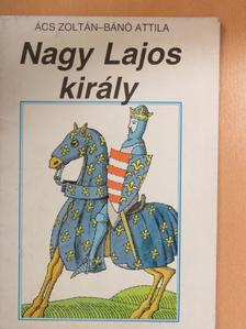 Ács Zoltán - Nagy Lajos király [antikvár]