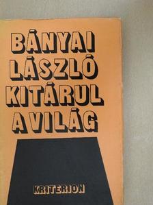 Bányai László - Kitárul a világ [antikvár]