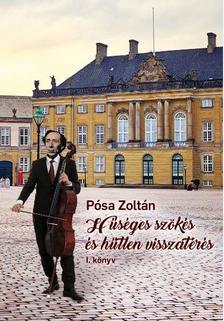Pósa Zoltán - Hűséges szökés és hűtlen visszatérés I-II.