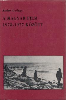 Szabó György - A magyar film 1973-1977 között [antikvár]