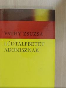 Vathy Zsuzsa - Lúdtalpbetét Adonisznak [antikvár]