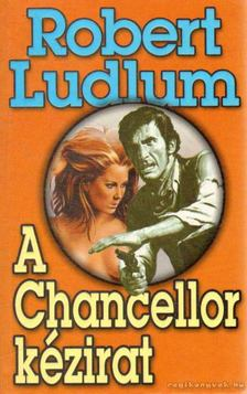Robert Ludlum - A Chancellor-kézirat [antikvár]