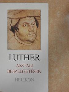Martin Luther - Asztali beszélgetések [antikvár]