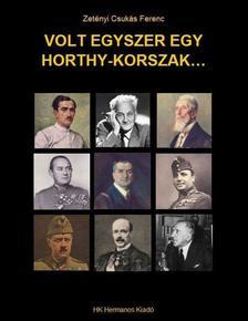 ZETÉNYI CSUKÁS FERENC - Volt egyszer egy Horthy-korszak