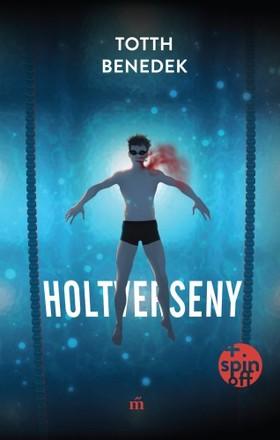 Totth Benedek - Holtverseny (új, bővített kiadás)