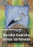 Lea Erdős Berkes - Kacska Csacska Gólya története [eKönyv: epub, mobi]