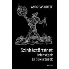 Andreas Kotte - Andreas Kotte: Színháztörténet. Jelenségek és diskurzusok