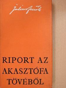 Julius Fucik - Riport az akasztófa tövéből [antikvár]