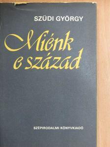 Szüdi György - Miénk e század [antikvár]