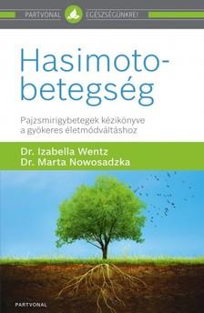 Marta Nowosadzka Izabella Wentz, - Hasimoto-betegség - Pajzsmirigybetegek kézikönyve a gyökeres életmódváltáshoz [eKönyv: epub, mobi]