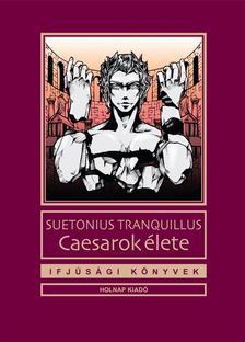 TRANQUILLUS, SUETONIUS - Caesarok élete - ifjúsági könyvek