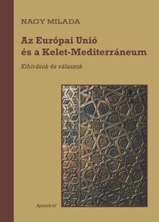 Nagy Milada - Az Európai Unió és a Kelet-Mediterráneum