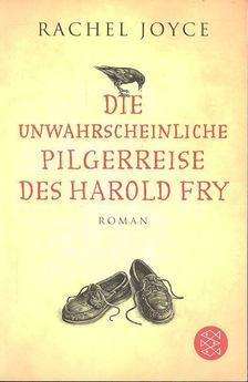 Rachel Joyce - Die Unwahrscheinliche Pilgereiise des Harold Fry [antikvár]