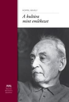 HOPPÁL MIHÁLY - A KULTÚRA MINT EMLÉKEZET