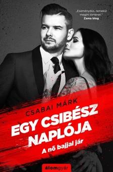 Csabai Márk - Egy csibész naplója - A nő bajjal jár [eKönyv: epub, mobi]