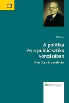 PAÁL VINCE - A politika és a publicisztika vonzásában [eKönyv: epub, mobi]