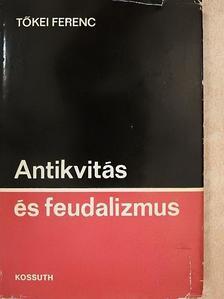 Tőkei Ferenc - Antikvitás és feudalizmus [antikvár]