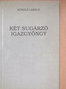 Scholz László - Két sugárzó igazgyöngy [antikvár]