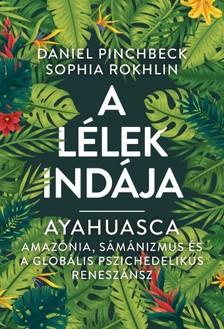 Daniel Pinchbeck, Sophia Rokhlin - A Lélek indája - Ayahuasca [eKönyv: epub, mobi]