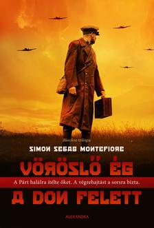 Simon Sebag Montefiore - Vöröslő ég a Don felett