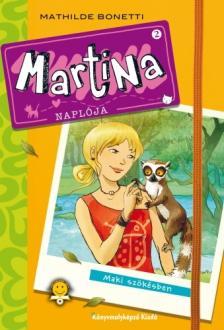 Mathilde Bonetti - Martina naplója 2 - Maki szökésben - KEMÉNY BORÍTÓS