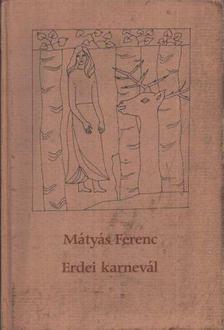 MÁTYÁS FERENC - Erdei karnevál [antikvár]
