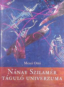 Mezei Ottó - Nánay Szilamér táguló univerzuma [antikvár]