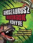 Dinoszaurusz rekordok könyve- Legnagyobb, leggyorsabb, legveszélyesebb
