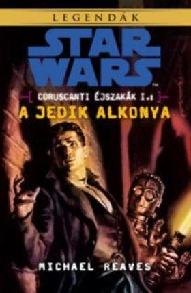 Michael Reaves - Star Wars: A Jedik alkonya - Coruscanti éjszakák I.