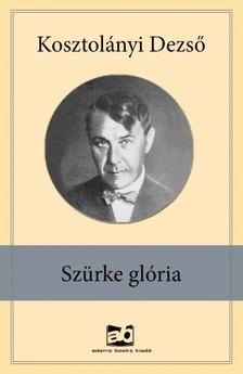KOSZTOLÁNYI DEZSŐ - Szürke glória  [eKönyv: epub, mobi]