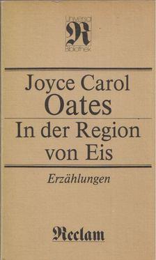 Joyce Carol Oates - In der Region von Eis [antikvár]
