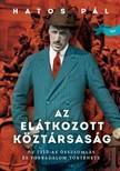 Hatos Pál - Az elátkozott köztársaság - Az 1918-as összeomlás és forradalom története [eKönyv: epub, mobi]