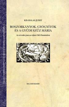 Kis-Halas Judit - Kis-Halas Judit: Boszorkányok, gyógyítók és a gyűdi Szűz Mária. Az orvoslás piaca az újkori Dél-Dunántúlon