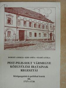 Borosy András - Pest-Pilis-Solt vármegye közgyűlési iratainak regesztái - Közigazgatási és politikai iratok III. [antikvár]