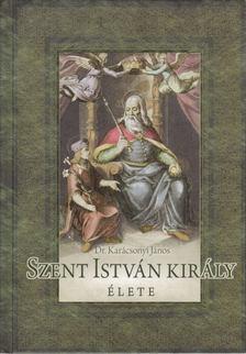Dr. Karácsonyi János - Szent István király élete (reprint) [antikvár]
