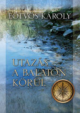 Eötvös Károly - Utazás a Balaton körül [eKönyv: epub, mobi]