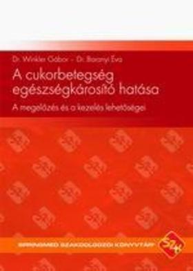 Dr. Winkler Gábor - Dr. Baranyi Éva - A cukorbetegség egészségkárosító hatásaA megelőzés és a kezelés lehetőségei
