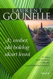 Laurent Gounelle - Az ember, aki boldog akart lenni - Az vagy, amit gondolsz. A világodat a gondolataidból építed fel