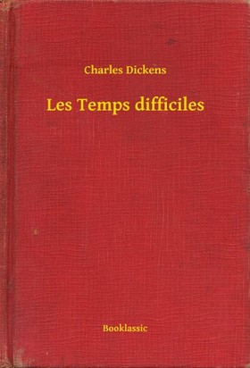 Charles Dickens - Les Temps difficiles [eKönyv: epub, mobi]