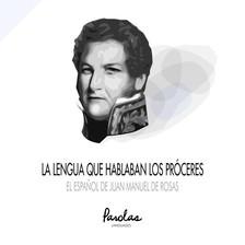 Parolas Languages José Luis Ramírez Luengo, - La lengua que hablaban los próceres - El espanol de Juan Manuel de Rosas [eKönyv: epub, mobi]