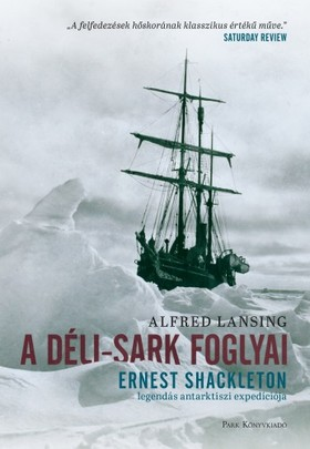 Alfred Lansing - A Déli-sark foglyai - Ernst Shakleton legendás antarktiszi expedíciója