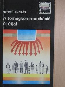 Szekfű András - A tömegkommunikáció új útjai [antikvár]