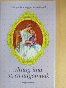 Bella István - Arany-ima az én anyámnak [antikvár]
