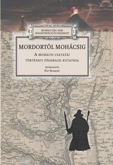 Pap Norbert (szerk.) - Mordortól Mohácsig - A mohácsi csatatáj történeti földrajzi kutatása