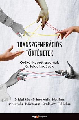 Dr. Balogh Klára-Dr. Bárdos Katalin-Békési Tímea-Dr. Hardy Júlia-Dr. Koltai Mária-Korbuly Ágnes-Tóth Borbála - Transzgenerációs történetek