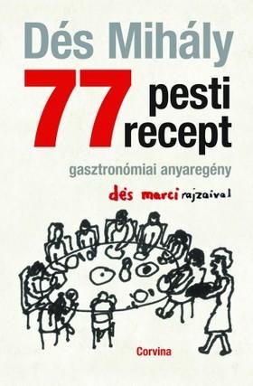 DÉS MIHÁLY - 77 pesti recept - Gasztronómiai anyaregény