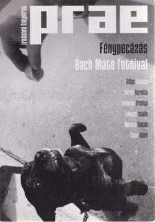 Balogh Endre - Prae 2014/2. - Fénypecázás Bach Máté fotóival [antikvár]